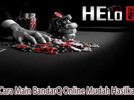 Begini Cara Main BandarQ Online Mudah Hasilkan Uang