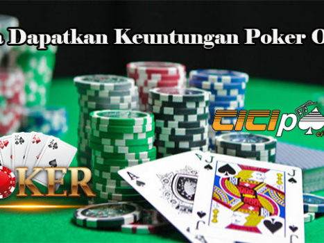 Cara Dapatkan Keuntungan Poker Online